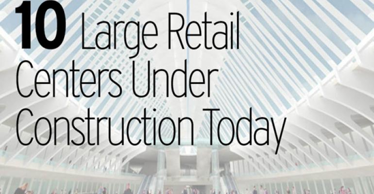 10 Large Retail Centers Under Construction Today